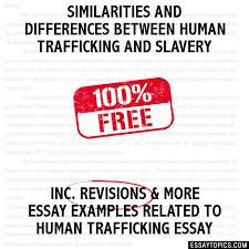 similarities and differences between human trafficking and slavery  similarities and differences between human trafficking and slavery hide essay types