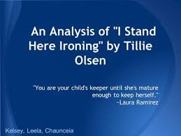 "i stand here ironing"" thematic statement because the mother is  an analysis of i stand here ironing by tillie olsen you are your child s keeper until"