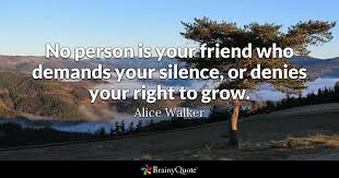 Alice Walker Quotes 99 Amazing No Person Is Your Friend Who Demands Your Silence Or Denies Your