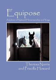 Equipose: A Union of Natural Horsemanship and Yoga: Howard, Priscilla,  Norris, Theresa: 9781432777081: Books - Amazon.ca