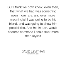 Platonic Love Quotes Classy David Levithan But I Think We Both Knew Even Then That What We