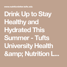 drink up to stay healthy and hydrated this summer tufts university health nutrition letter article