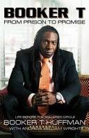 <b>Booker T</b>: From Prison <b>to</b> Promise - <b>Booker T</b>. Huffman, Andrew ...