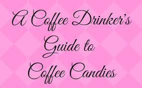 A Coffee Drinkers Guide To Coffee Candies I Need Coffee
