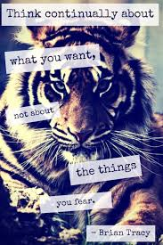 10 think continually about what you want not about the things you fear brian tracy