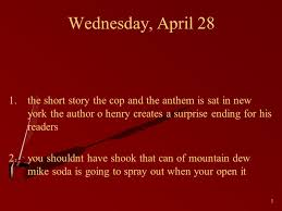 wednesday the short story the cop and the anthem is  1 1 wednesday