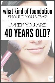 foundation you should wear when you are 40 years old