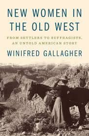New Women in the Old West by Winifred Gallagher: 9780735223257 |  PenguinRandomHouse.com: Books