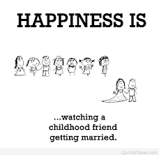 Happiness Is Watching A Childhood Friend Getting Married Stunning Getting Married Quotes