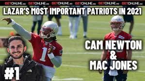 21:59 jeudi, 19 août 2021. Lazar S Most Important Patriots In 2021 No 1 Mac Jones And Cam Newton Clns Media