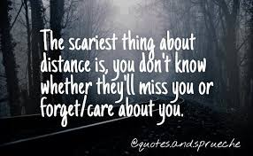 The Scariest Thing About Distance Is You Dont Know Whether Theyll
