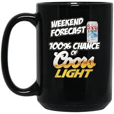 Coors Light Coffee Mug Amazon Com Weekend Forecast 100 Chance Of Coors Light T