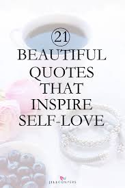 Love Yourself Quotes New 48 Beautiful Quotes That Inspire SelfLove Jill Conyers