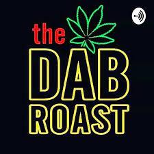 The Dab Roast