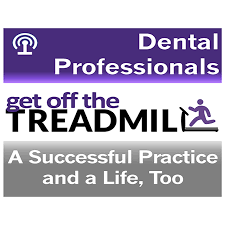 Get Off The Dental Treadmill Podcast Great Dentistry By