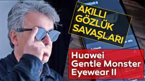 Akıllı gözlük: Huawei Gentle Monster Eyewear 2 özellikleri inceleme! Google  Glass sonrası neden pişman olmadık? | Video videosunu izle