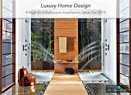 luxury home design 4 high end bathroom installation ideas for 2016