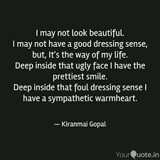 I May Not Be Beautiful Quotes Best of I May Not Look Beautifu Quotes Writings By Kiranmai Gopal