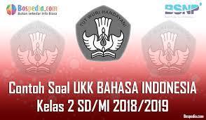 · kunci jawaban soal ukk/pat seni budaya kelas 8 semester 2 kurikulum 2013. Lengkap Contoh Soal Ukk Bahasa Indonesia Kelas 2 Sd Mi 2018 2019 Bospedia