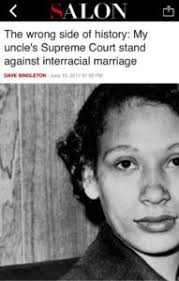 the wrong side of history my uncle s supreme court stand against virginia the iconic supreme court case that struck down the ban on interracial marriage i was surprised to out i have a very personal connection to