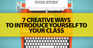 am i creative ways to introduce yourself to your class who am i 7 creative ways to introduce yourself to your class