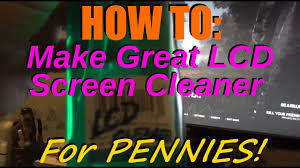 how to make amazing homemade lcd screen cleaner for pennies
