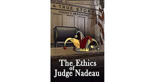 The Ethics of Judge Nadeau by Nancy Madore