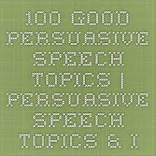 creative persuasive speech topics for college students 100 good persuasive speech topics persuasive speech topics ideas