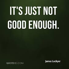 Not Good Enough Quotes Classy James Lockyer Quotes QuoteHD