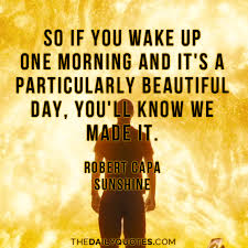 Quotes On A Beautiful Day Best of So If You Wake Up One Morning And It's A Particularly Beautiful Day