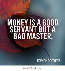 proverb expansion new speech topics english proverbs money is a good servant but a bad master