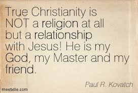 Christianity Is Not A Religion It Is A Relationshi Best of Quotes About Religion Christianity 24 Quotes