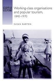 Working-Class Organisations and Popular Tourism, 1840-1970 : Susan Barton,  : 9780719065910 : Blackwell's