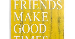 Friends Make Good Times The Pictorial Quotes The Pictorial Quotes New Good Times Quotes