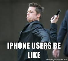 Iphone Users Be Like - Brad Pitt Throwing Phone | Meme Generator via Relatably.com