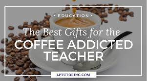 Teachers should not take things personally teachers should always have extra activities in hand to keep them busy last but not least, we love drinking coffee in the staff room while talking about students, lessons. The Best Gifts For The Coffee Addicted Teacher Lp Tutoring