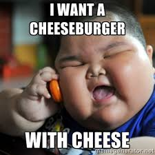 I want a cheeseburger with cheese - fat chinese kid | Meme Generator via Relatably.com