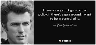 Gun Control Quotes Mesmerizing Clint Eastwood Quote I Have A Very Strict Gun Control Policy If