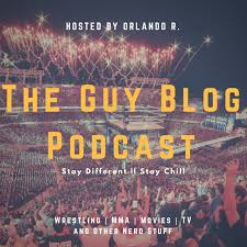 The Guy Blog Podcast - MMA | Wrestling | Fitness | Lifestyle | Guy Stuff