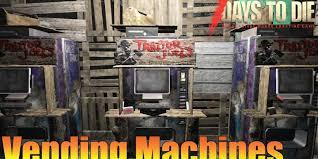 7 Days To Die Vending Machine Unique 48 Days To Die RentBuy Vending Machines Trader NPCs Alpha 48