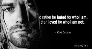 Kurt Cobain Quotes Enchanting Kurt Cobain Quote I'd Rather Be Hated For Who I Am Than Loved