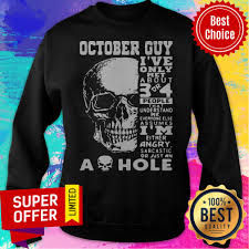 October Guy I've Only Met A Bout 3 Or 4 People That Understand Me As Hole  Shirt - Dollysheeptee - Custom t-shirts, hoodies, apparel!