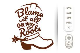 Kosovo is listed as xk. Blame It All On My Roots Svg Cowboy Boot Svg Country Svg 255188 Svgs Design Bundles