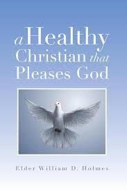 A Healthy Christian That Pleases God <b>Elder William</b> D. <b>Holmes</b> $3.99