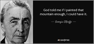 Georgia O Keeffe Quotes 30 Wonderful Georgia O'Keeffe Quote God Told Me If I Painted That Mountain