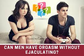 Can a guy orgasm without ejaculating