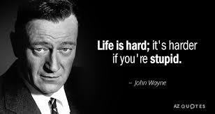 John Wayne Quote Life Is Hard Interesting John Wayne Quote Life Is Hard It's Harder If You're Stupid