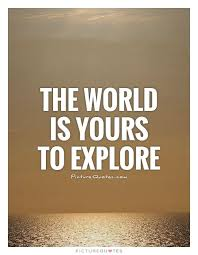 Explore Quotes Inspiration Explore The World Quotes Glamorous The World Is Yours To