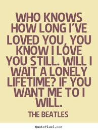 Quotes About Love Who Knows How Long I've Loved You You Know I Enchanting Best Quotes From The Beatles