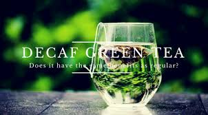 Image result for decaffeinated green tea has no benefits